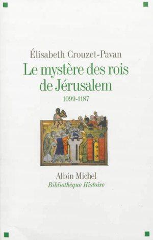 Le mystère des rois de Jérusalem (1095-1187)