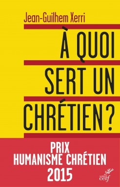 Jean-Guilhem XERRI : A quoi sert un Chrétien ?