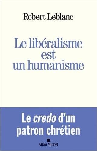 Le libéralisme est un humanisme : Robert Leblanc