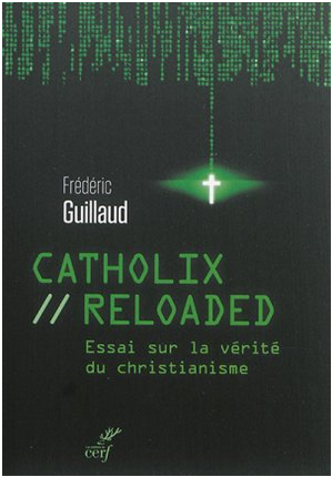 Catholix reloaded Essai la vérité du christianisme